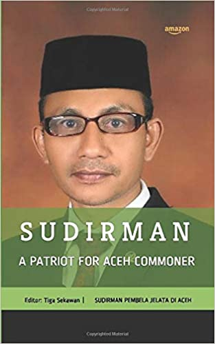 Sudirman , Patriot for Aceh Commoners: Sudirman, Pembela Jelata di Aceh